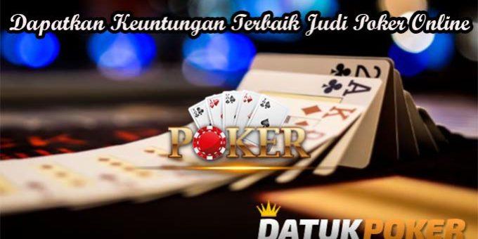Dapatkan Keuntungan Terbaik Judi Poker Online